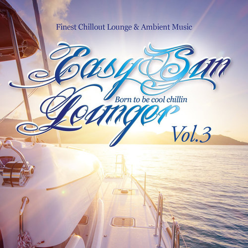 Easy Sun Lounger, Born to Be Cool Chillin Vol.3: Finest Chill Out Lounge and Ambient Music