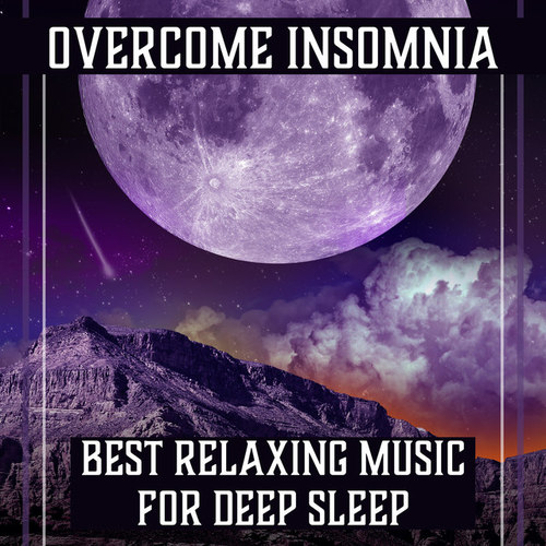 Overcome Insomnia: Best Relaxing Music for Deep Sleep