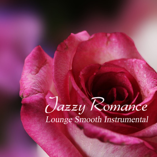 Jazzy Romance: Lounge Smooth Instrumental