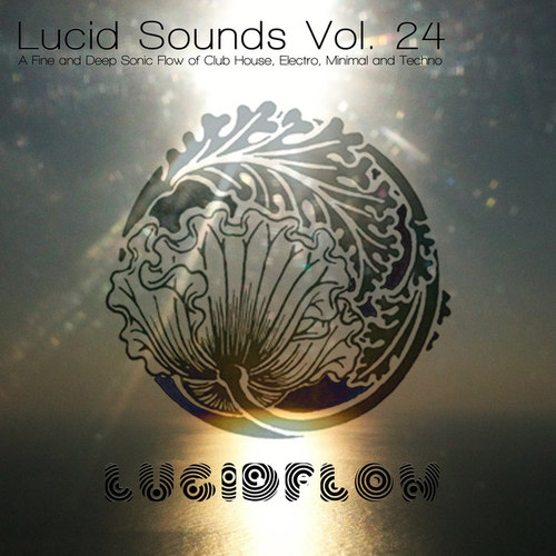 Lucid Sounds Vol.24: A Fine and Deep Sonic Flow of Club House, Electro, Minimal and Techno