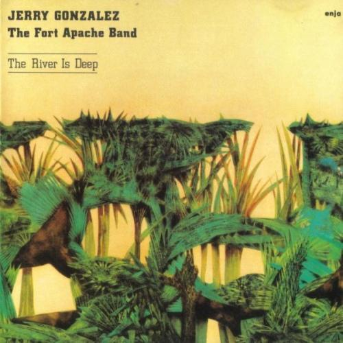 Jerry Gonzalez & The Fort Apache Band - The River Is Deep (1982)