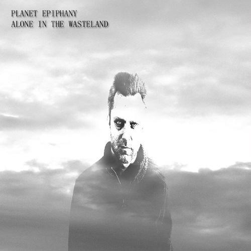 Planet Epiphany. Alone In The Wasteland (2014)