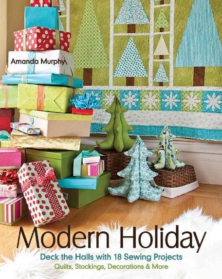 Modern Holiday. Deck the Halls with 18 Sewing Projects
