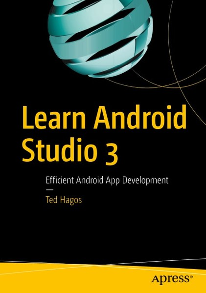 Ted Hagos. Learn Android Studio 3. Efficient Android App Development