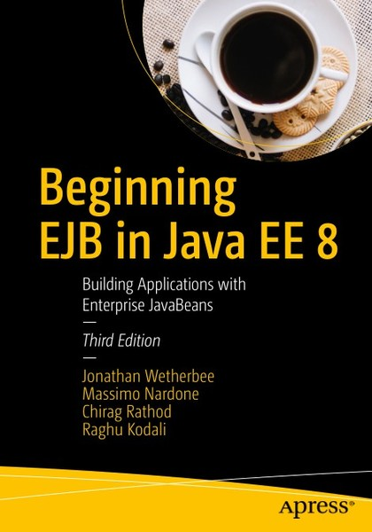 Jonathan Wetherbee, Massimo Nardone. Beginning EJB in Java EE 8: Building Applications with Enterprise JavaBeans