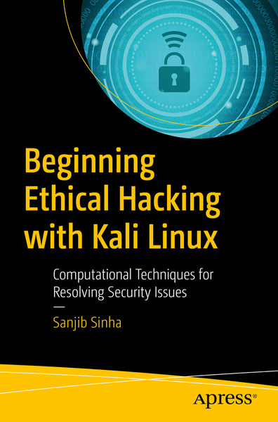 Sanjib Sinha. Beginning Ethical Hacking with Kali Linux