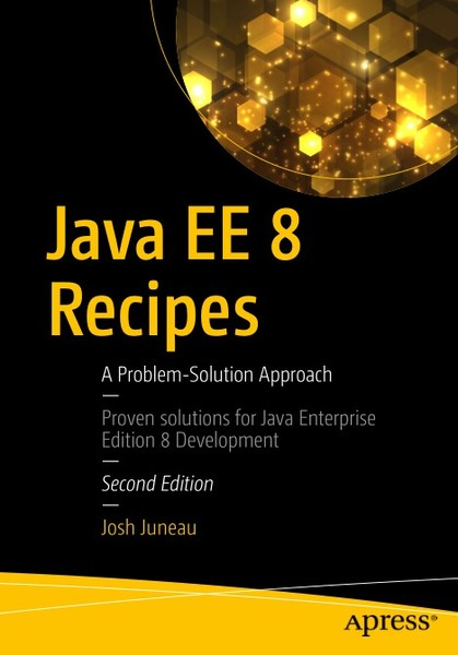 Josh Juneau. Java EE 8 Recipes. A Problem-Solution Approach