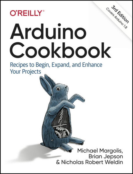 Michael Margolis, Brian Jepson. Arduino Cookbook. Recipes to Begin, Expand, and Enhance Your Projects