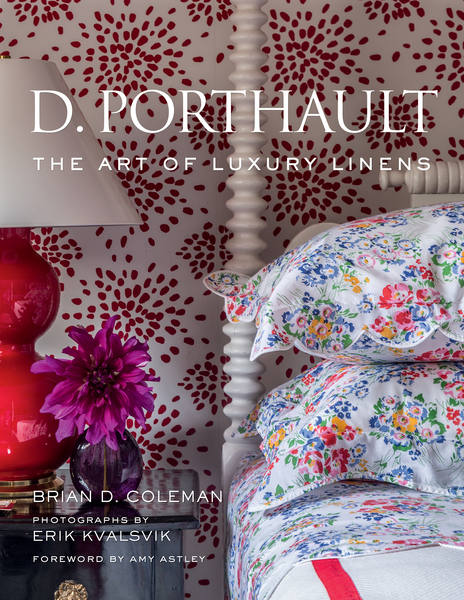 Brian Coleman. D. Porthault. The Art of Luxury Linens