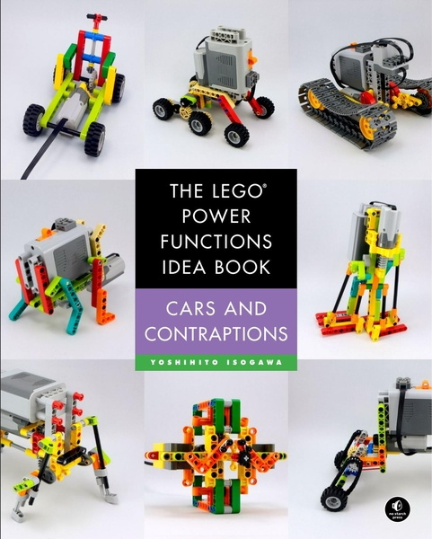 Yoshihito Isogawa. The LEGO Power Functions Idea Book. Vol. 2. Cars and Contraptions